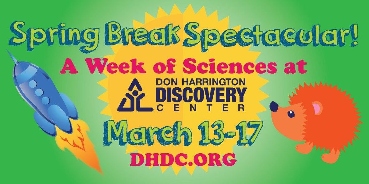 Don Harrington Discovery Center Spring Break Spectacular